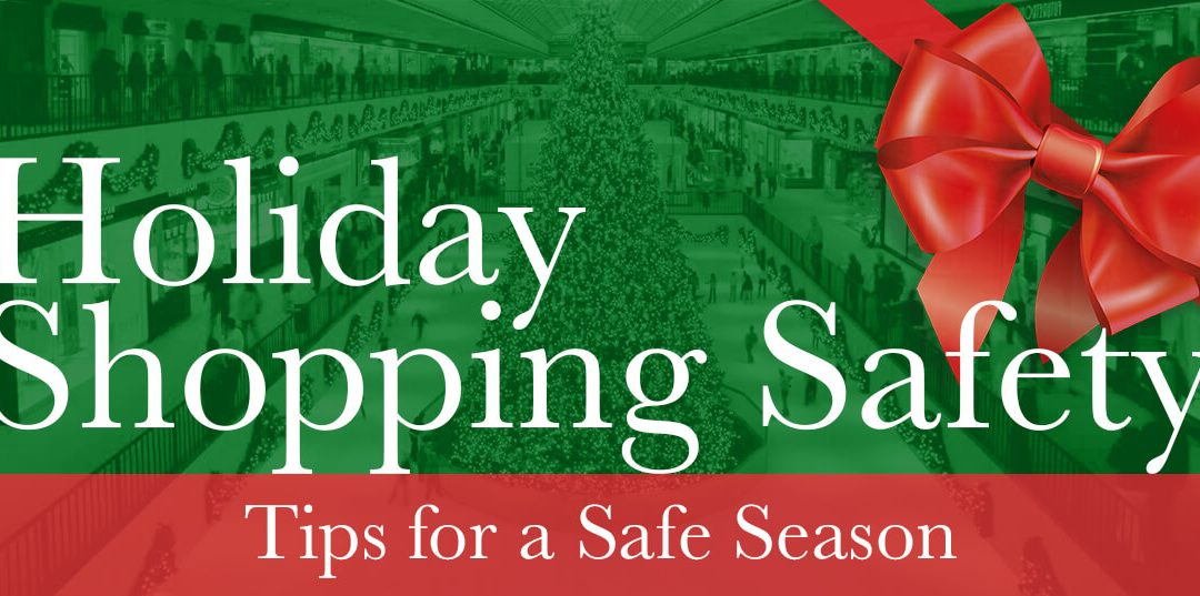 Holiday Shopping Safety – Tips for a Safe Season